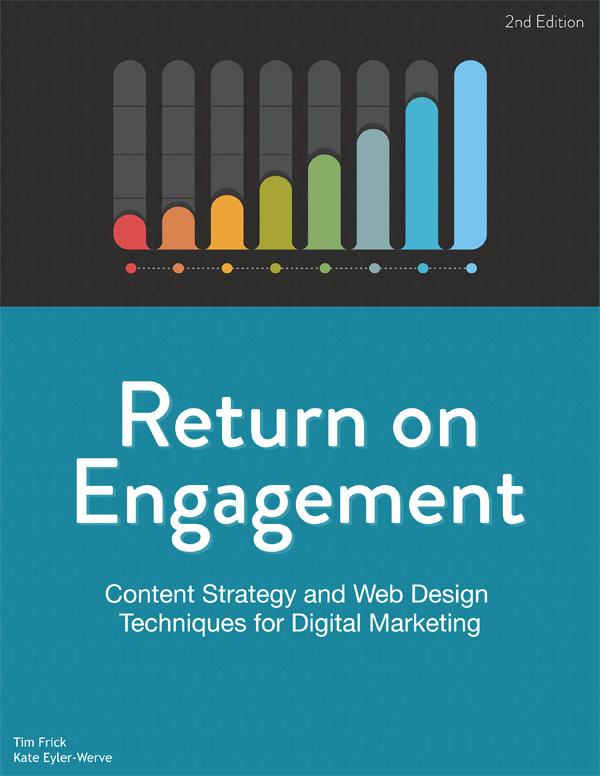 Return on Engagement: Content Strategy and Web Design Techniques for Digital Marketing, 2nd Edition